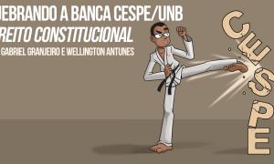 Série Quebrando a Banca Cespe/UnB: Direito Constitucional