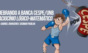 Série Quebrando a banca Cespe/Unb: Raciocínio Lógico-Matemático