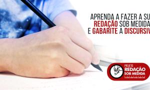 Projeto Redação Sob Medida: Aprenda com nossos mestres e gabarite a discursiva!