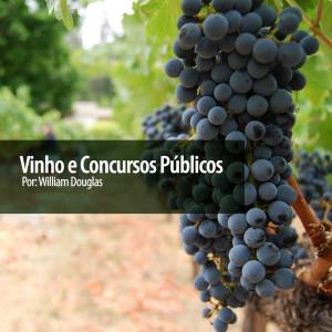 Vinho e Concursos Públicos. Por: William Douglas