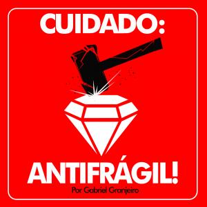 Cuidado! Antifrágil